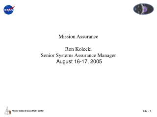Mission Assurance  Ron Kolecki Senior Systems Assurance Manager  August 16-17, 2005