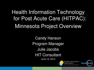 Health Information Technology for Post Acute Care (HITPAC):  Minnesota Project Overview