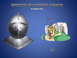 KNIGHTS IN SHINING ARMOR BY: Jackson Johns