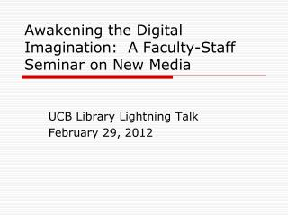 Awakening the Digital Imagination:  A Faculty-Staff Seminar on New Media