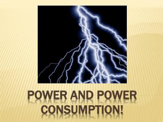 POWER and POWER CONSUMPTION!