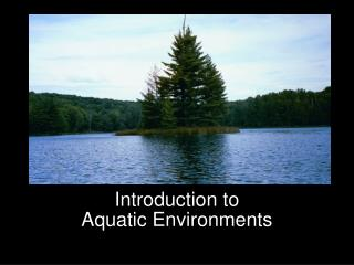 Introduction to  Aquatic Environments