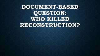 Document-Based Question: Who Killed Reconstruction?