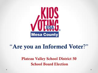 """ Are you an Informed Voter ?"" Plateau Valley School District 50 School Board  Election"