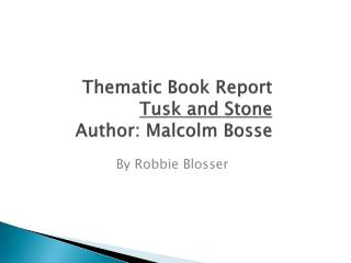 Thematic Book Report  Tusk  and Stone Author: Malcolm  Bosse