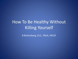 How To Be Healthy Without  Killing Yourself