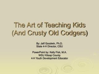 The Art of Teaching Kids (And Crusty Old Codgers)