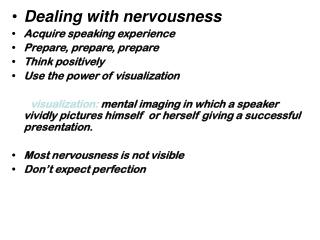 Dealing with nervousness Acquire speaking experience Prepare, prepare, prepare Think positively