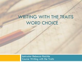 Writing with the Traits Word Choice
