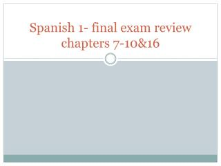 Spanish 1- final exam review chapters 7-10&16