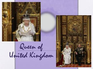 Queen of  United Kingdom