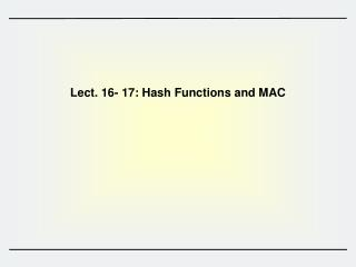 Lect.  16- 17:  Hash Functions and MAC