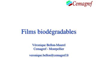 Films biodégradables Véronique Bellon-Maurel Cemagref - Montpellier veronique.bellon@cemagref.fr