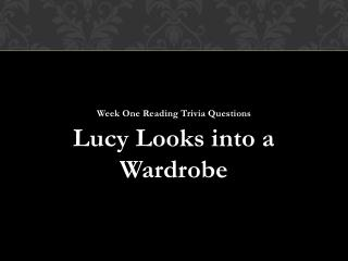 Week One Reading Trivia Questions  Lucy  Looks into a Wardrobe