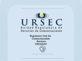 Regulatory Unit for  Communication  Services URUGUAY