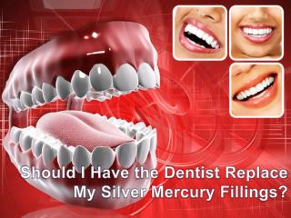 Should I Have the Dentist Replace My Silver Mercury Fillings