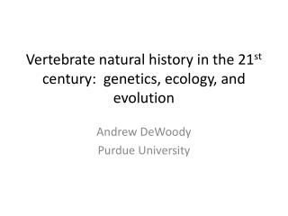 Vertebrate natural history in the 21 st  century:  genetics, ecology, and evolution