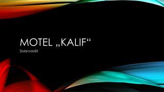 "Motel ""Kalif"""