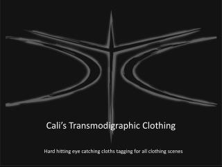 Cali's Transmodigraphic Clothing