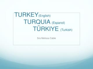 TURKEY ( English) TURQUIA  ( Espanol ) Türkiye (Turkish )