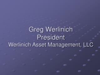 Greg Werlinich President Werlinich Asset Management, LLC