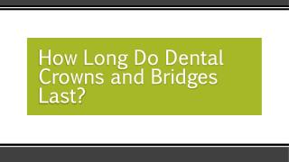How Long Do Dental Crowns and Bridges Last?