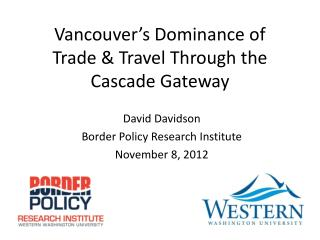 Vancouver's Dominance of  Trade & Travel Through the Cascade Gateway