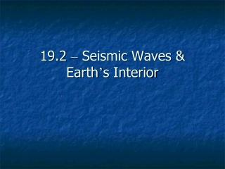 19.2  –  Seismic Waves & Earth ' s Interior