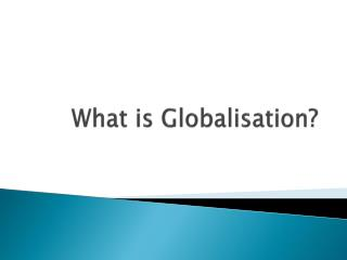 What is Globalisation?