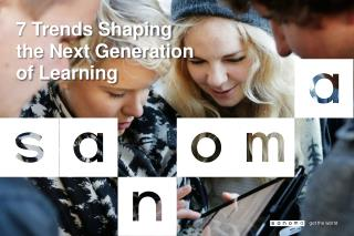 7 Trends  Shaping the Next  Generation of  Learning