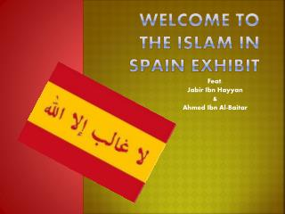 Welcome to The Islam in  Spain Exhibit