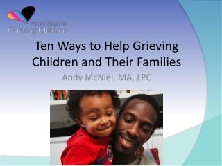Ten Ways to Help Grieving Children and Their Families