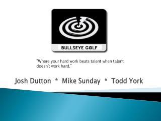 Josh Dutton * Mike Sunday * Todd York
