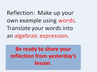 Be ready to share your reflection from yesterday's lesson .