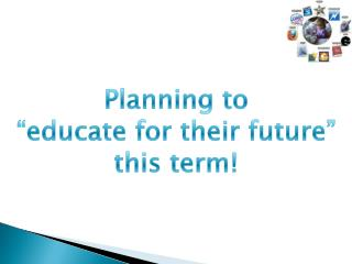 "Planning to ""educate for their future"" this term!"