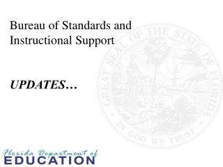 Bureau of Standards and Instructional Support UPDATES…