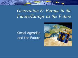 Generation E: Europe in the Future/Europe as the Future