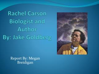 Rachel Carson Biologist and Author By: Jake Goldberg