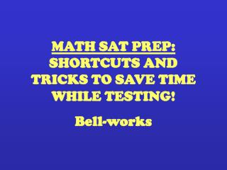 MATH SAT PREP: SHORTCUTS AND TRICKS TO SAVE TIME WHILE TESTING