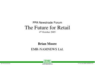 PPA Newstrade Forum The Future for Retail 4 th  October 2005