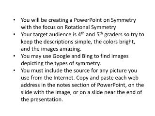 You will be creating a PowerPoint on Symmetry with the focus on Rotational Symmetry
