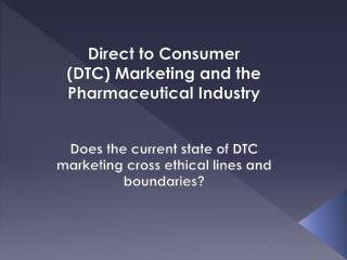 Direct to Consumer (DTC) Marketing and the Pharmaceutical Industry