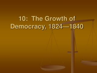 10: The Growth of Democracy, 1824—1840
