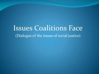 Issues Coalitions Face ( Dialogue of the issues of social justice)