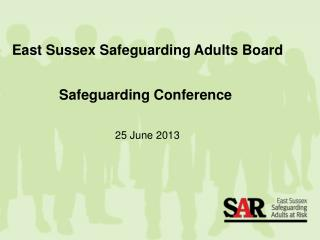 East Sussex Safeguarding Adults Board Safeguarding Conference  25 June 2013