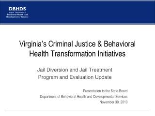 Virginia's Criminal Justice & Behavioral Health Transformation Initiatives
