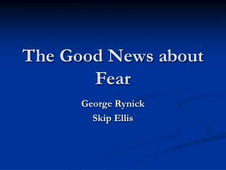 The Good News about Fear