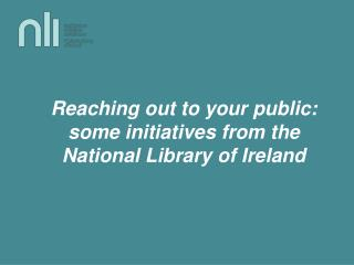 Reaching out to your public: some initiatives from the National Library of Ireland