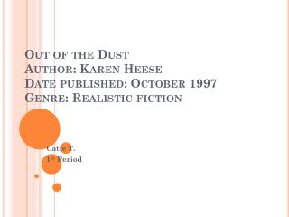 Out of the Dust Author: Karen  Heese D ate published: October  1997 Genre: Realistic  fiction