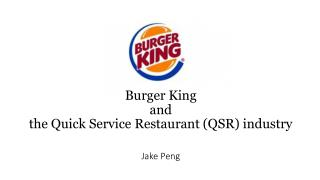 Burger King  and the Quick Service Restaurant (QSR) industry Jake Peng